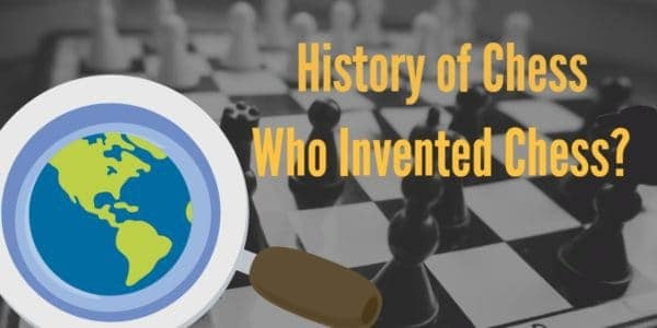 History Of Chess – A Simple Guide On Who Invented Chess