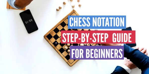 Chess Notation: Step-by-step Guide For Beginners