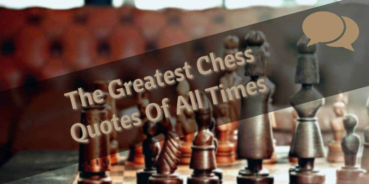 The Greatest Chess Quotes Of All Times